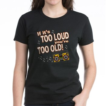 if_its_too_loud_youre_too_old_tee.jpg