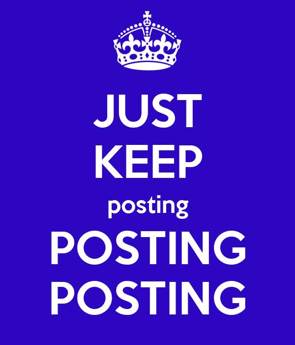 just-keep-posting-posting-posting.png
